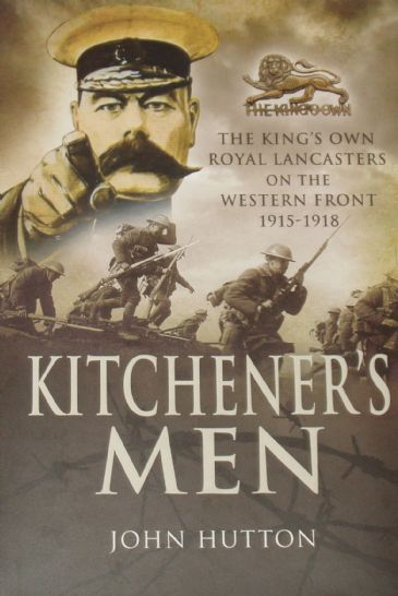 Kitchener's Men - The Kings Own Royal Lancasters on the Western Front 1915-1918, by John Hutton